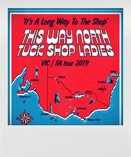 This Way North (VIC) + Tuck Shop Ladies (VIC)