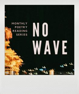NO WAVE POETRY READINGS - Featuring: Jessica Alice, Aidan Coleman, Lidija Simkute & Alex Sutcliffe